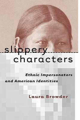 Image for SLIPPERY CHARACTERS ETHNIC IMPERSONATORS AND AMERICAN IDENTITIES