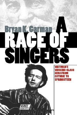 Image for A Race of Singers: Whitman's Working-Class Hero from Guthrie to Springsteen (Cultural Studies of the United States)