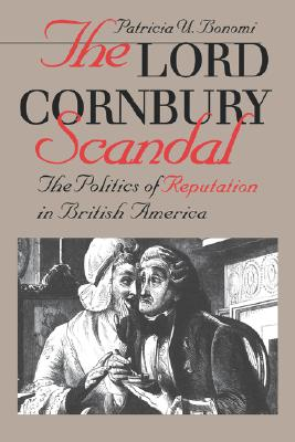 Image for The Lord Cornbury Scandal: The Politics of Reputation in British America (Published for the Omohundro Institute of Early American History & Culture)