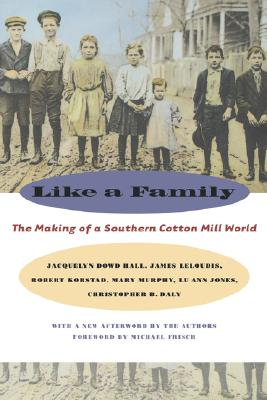 Image for Like A Family:  The Making of A Southern Cotton Mill World