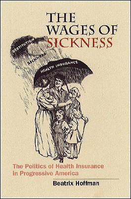Image for The Wages of Sickness: The Politics of Health Insurance in Progressive America (Studies in Social Medicine)