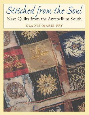 Image for Stitched from the Soul: Slave Quilts from the Antebellum South
