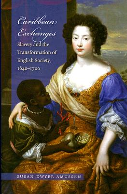 Image for Caribbean Exchanges: Slavery and the Transformation of English Society, 1640-1700