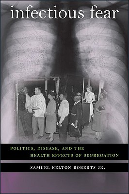 Image for Infectious Fear: Politics, Disease, and the Health Effects of Segregation (Studies in Social Medicine)