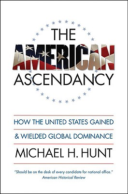 Image for The American Ascendancy: How the United States Gained and Wielded Global Dominance