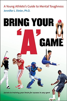 Image for Bring Your 'A' Game: A Young Athlete's Guide to Mental Toughness