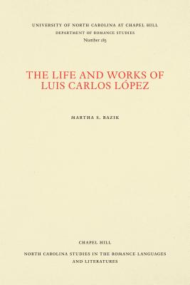 Image for The Life and Works of Luis Carlos L�pez (North Carolina Studies in the Romance Languages and Literatures (183))