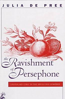 Image for The Ravishment of Persephone: Epistolary Lyric in the Siecle des Lumieres (North Carolina Studies in the Romance Languages and Literatures (258))
