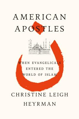 Image for American Apostles: When Evangelicals Entered the World of Islam