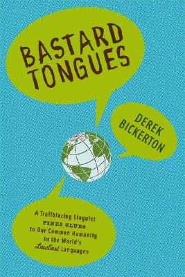 Image for Bastard Tongues: A Trail-Blazing Linguist Finds Clues to Our Common Humanity in the World's Lowliest Languages