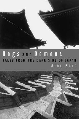 Dogs and Demons: Tales from the Dark Side of Japan, Alex Kerr