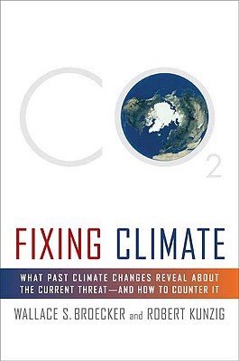 Image for Fixing Climate: What Past Climate Changes Reveal About the Current Threat--and How to Counter It