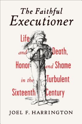 Image for The Faithful Executioner: Life and Death, Honor and Shame in the Turbulent Sixteenth Century