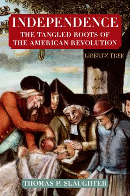 Independence: The Tangled Roots of the American Revolution, Slaughter, Thomas P.