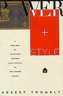Image for Power and Style: A Critique of Twentieth-Century Architecture in the United States