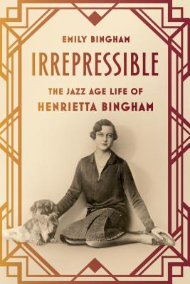 Image for Irrepressible: The Jazz Age Life of Henrietta Bingham