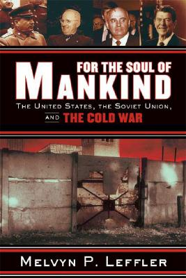 For the Soul of Mankind: The United States, the Soviet Union, and the Cold War, Leffler, Melvyn P.
