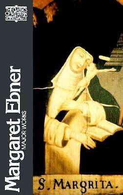 Margaret Ebner: Major Works (Classics of Western Spirituality), LEONARD P. HINDSLEY, RICHARD WOODS