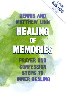 Healing of Memories: Prayer and Confession Steps to Inner Healing, Linn, Matthew; Linn, Dennis