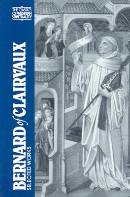 Bernard of Clairvaux : Selected Works (Classics of Western Spirituality), G. R. EVANS