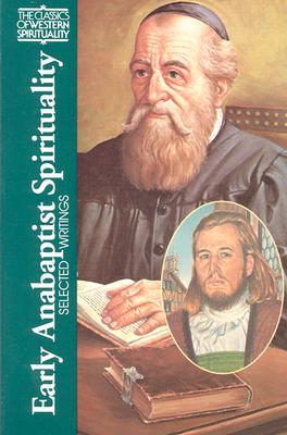 Early Anabaptist Spirituality: Selected Writings (Classics of Western Spirituality)