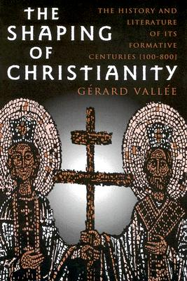 Image for The Shaping of Christianity: The History and Literature of Its Formative Centuries (100-800)