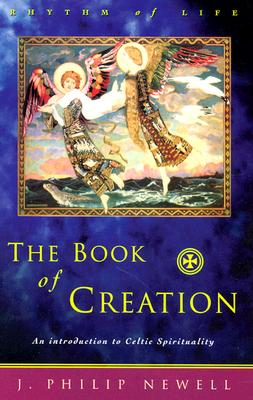 The Book of Creation: An Introduction to Celtic Spirituality, J. Philip Newell