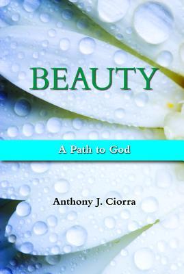 Beauty: A Path to God, Anthony J. Ciorra