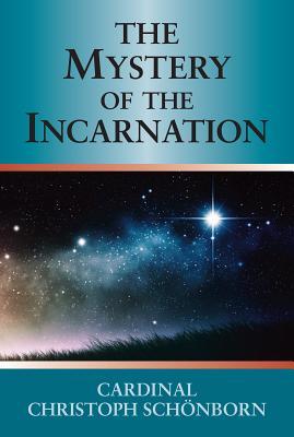 Mystery of the Incarnation, The, Cardinal Christoph Sch�nborn