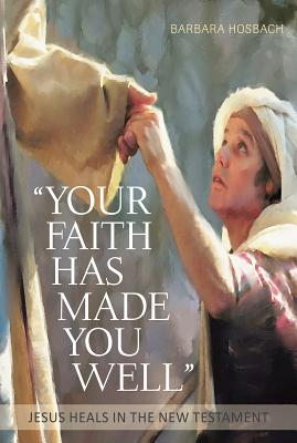 Image for Your Faith Has Made You Well: Jesus Heals in the