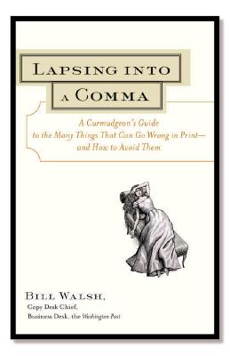 Lapsing into a Comma : A Curmudgeons Guide to the Many Things That Can Go Wrong in Print - And How to Avoid Them, BILL WALSH