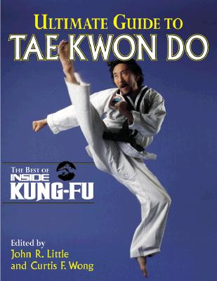 Ultimate Guide to Tae Kwon Do, Little, John R.; Wong, Curtis F.; Shaw, Scott