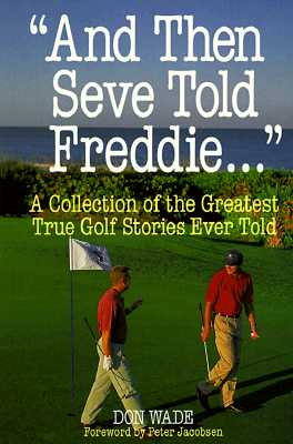 Image for And Then Seve Told Freddie: A Collection of the Greatest True Golf Stories Ever Told