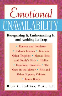 Image for Emotional Unavailability : Recognizing It, Understanding It, and Avoiding Its Trap