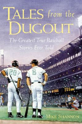 Tales from the Dugout : The Greatest True Baseball Stories Ever Told, Shannon, Mike