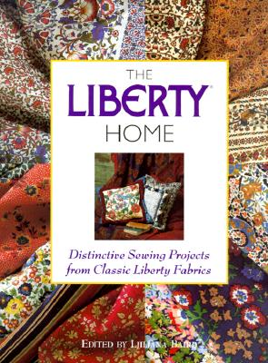 Image for The Liberty Home: Distinctive Sewing Projects from Classic Liberty Fabrics