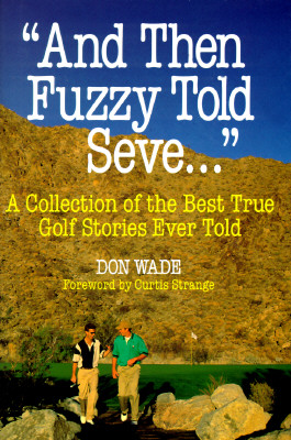 Image for And Then Fuzzy Told Seve: A Collection of the Best True Golf Stories Ever Told