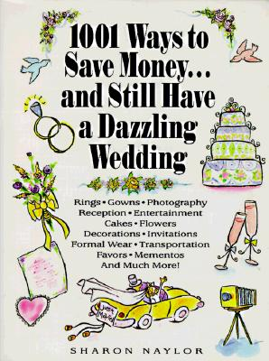 Image for 1001 Ways to Save Money ... and Still Have a Dazzling Wedding
