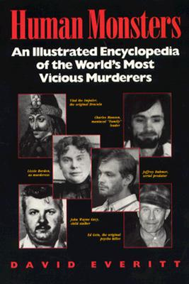 "Human Monsters : An Illustrated Encyclopedia of the World's Most Vicious Murderers, ""Everitt, David"""