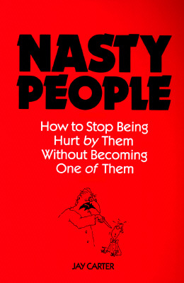 Image for Nasty People: How to Stop Being Hurt by Them Without Becoming One of Them (Bestselling Author Jay Carter Helps Reader Break Away from T)