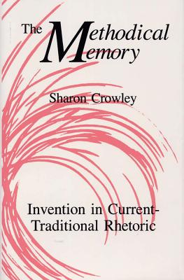 Image for The Methodical Memory: Invention in Current Traditional Rhetoric
