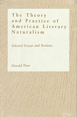 Image for Theory and Practice of American Literary Naturalism: Selected Essay and Reviews