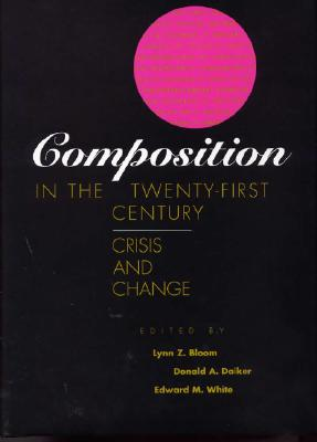 Image for Composition in the Twenty-First Century: Crisis and Change