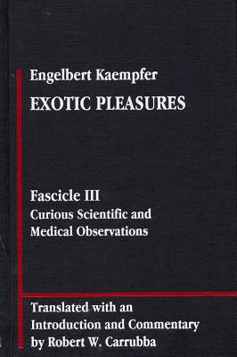 Image for Exotic Pleasures: Fascicle III, Curious Scientific and Medical Observations (Library of Renaissance Humanism)