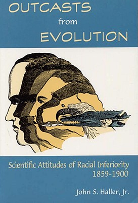 Outcasts from Evolution: Scientific Attitudes of Racial Inferiority, 1859 - 1900, Haller Jr., John S.