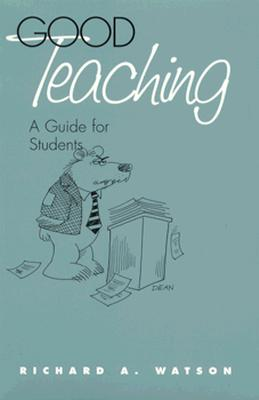 Good Teaching: A Guide for Students, Watson Ph.D., Professor Richard A.