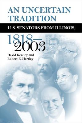 Image for An Uncertain Tradition: U.S. Senators From Illinois 1818-2003