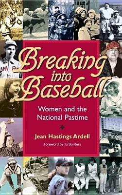Breaking into Baseball: Women and the National Pastime (Writing Baseball), Ardell, Jean Hastings