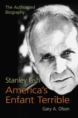 Image for Stanley Fish, America's Enfant Terrible: The Authorized Biography