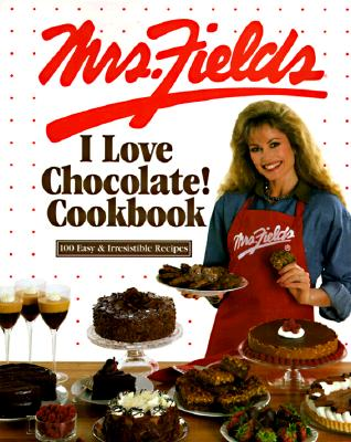 Image for Mrs. Fields I Love Chocolate! Cookbook: 100 Easy & Irresistible Recipes